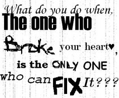 quote..you can find that special someone who can fix it an that you can fix theres
