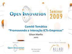 anpei-promovendo-a-interao-ictsempresas-gilson-manfio-open-innovation-seminar-2009 by Allagi Open Innovation Services via Slideshare Innovation, University