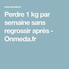Perdre 1 kg par semaine sans regrossir après - Onmeda.fr