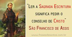 """""""Ler a Sagrada Escritura significa pedir o conselho de Cristo."""" São Francisco de Assis"""