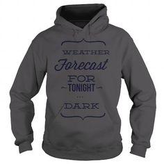 I Love Weather Forecast For Tonight  Dark  Typography  Hoodies Shirt; Tee