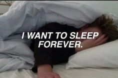I Want To Sleep Forever Pictures, Photos, and Images for Facebook, Tumblr, Pinterest, and Twitter