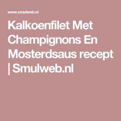 Kalkoenfilet Met Champignons En Mosterdsaus recept | Smulweb.nl