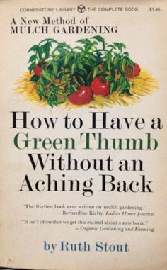 How to Have a Green Thumb Without an Aching Back: A New Method of Mulch Gardening: Ruth Stout, Leta Macleod Brunckhorst: 9780671640613: Amazon.com: Books