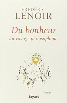Du bonheur: un voyage philosophique de Frédéric Lenoir http://www.amazon.fr/dp/2213661367/ref=cm_sw_r_pi_dp_tljqvb1H0XE5T