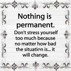 Life quotes - Nothing Is Permanent inspiration Quotes About Strength, Faith Quotes, Wisdom Quotes, True Quotes, Funny Quotes, Advice Quotes, Heart Quotes, Qoutes, Motivational Quotes For Working Out
