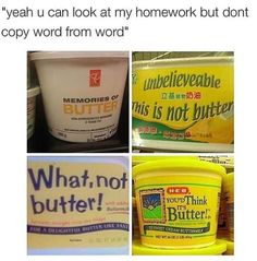 Yeah you can look at my homework but don't copy it word for word. I can't believe it's not butter.