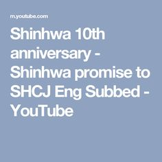 Shinhwa 10th anniversary - Shinhwa promise to SHCJ Eng Subbed - YouTube