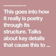 This goes into how it really is poetry through its structure. Talks about key details that cause this to be a good poem in structure and meaning,