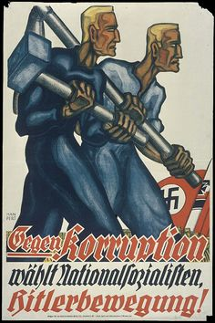 "Poster: ""Against Corruption / Vote for National Socialists / Hitler Movement!""  The Nazi Party denounced the Weimar government for its corrupt use of state power to enrich its leaders while robbing the German people. Nazi propagandists portrayed their party as guardians of the people, represented here by an industrial and an agricultural worker. By Hanpert (artist); undated  Library of Congress Prints and Photographs Division, Washington, D.C."