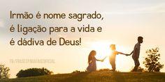 Irmão é nome sagrado, é ligação para a vida e é dádiva de Deus! (Frases para Face)