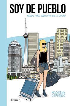 Soy de pueblo es un manual para la emancipación cool, para llegar a convertirte con el tiempo en una pueblerina de ciudad y en una urbanita de pueblo.