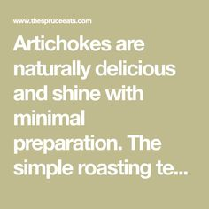 Artichokes are naturally delicious and shine with minimal preparation. The simple roasting technique in this recipe concentrates the flavors.