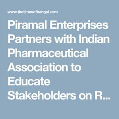 Piramal Enterprises Partners with Indian Pharmaceutical Association to Educate Stakeholders on Responsible Self-Care – The Times of Bengal