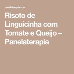 Risoto de Linguicinha com Tomate e Queijo – Panelaterapia
