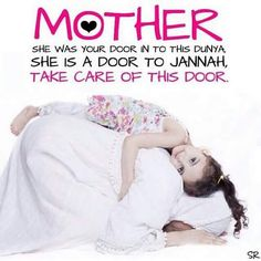 Mother & Jannah (Heaven): May Allah SWT bless our mothers. Ameen.
