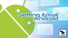 Cara Memasang Akun Email di Android