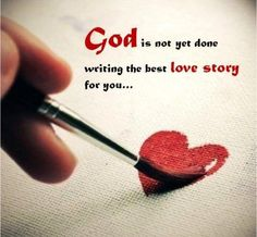 GOD is not yet done writing the best love story for yoU!