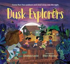 Dusk explorers by Lindsay Leslie. (Salem, MA : Page Street Kids, 2020). Sensory Words, Journalism Major, Christian Robinson, Anchor Books, Sensory Details, Catching Fireflies, Summer Books, Evening Sky, Bedtime Stories