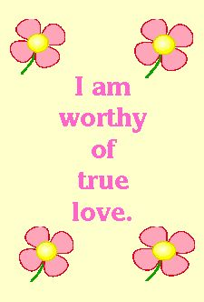 I am worthy of true love. Daily positive affirmations for self-esteem.