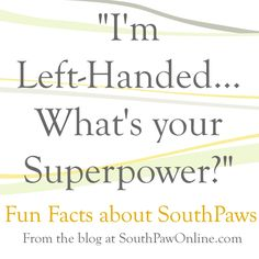 """From the blog : Ever wondered where my business name """"South Paw Studios"""" comes from? Just like my business tagline """"Left-handmade. Right-mind Designed,"""" """"South Paw"""" refers to my left-handedness. It's a baseball term that describes players that pitch with their left hand. Click to read Fun Facts + Trivia about Lefties"""