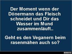 Der Moment wenn der Dönermann das Fleisch schneidet.. | Lustige Bilder, Sprüche, Witze, echt lustig #spaß #lustigesprüche #laugh #witzigebilder #funny #instafun #zitat #männer #werkennts #photooftheday #geil