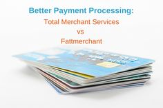 Better Payment Processing: Total Merchant Services vs Fattmerchant