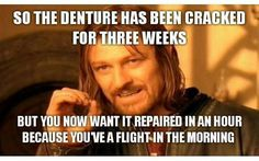 Dentaltown - So, the denture has been cracked for three weeks but you now want it repaired in an hour because you've got a flight in the morning.