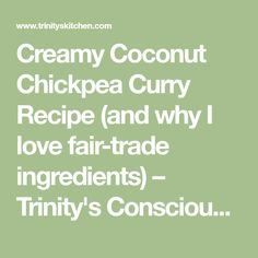 Creamy Coconut Chickpea Curry Recipe (and why I love fair-trade ingredients) – Trinity's Conscious Kitchen