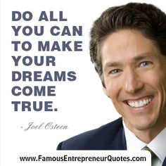 "JOEL OSTEEN QUOTE:  ""Do All You Can To Make Your Dreams Come True."" - Joel Osteen  #joelosteen  #entrepreneur #quotes"