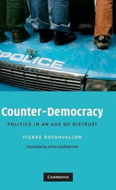 Counter-Democracy: Politics in an Age of Distrust (The Seeley Lectures): Democracy is established as a generally uncontested ideal, while regimes inspired by this form of government fall under constant criticism. Hence, the steady erosion of confidence in representatives that has become one of the major political issues of our time. Amidst these challenges, the paradox remains that while citizens are less likely to make the trip to the ballot box, the world is far from entering a pha...