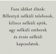 Fura időket élünk shared by Hope Higgings on We Heart It Tumblr Quotes, Wise Quotes, Motivational Quotes, Funny Quotes, Inspirational Quotes, Dont Break My Heart, Motivation Inspiration, Favorite Quotes, Quotations