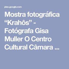 """Mostra fotográfica """"Krahôs"""" - Fotógrafa Gisa Muller O Centro Cultural Câmara ..."""