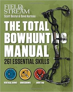 The Total Bowhunting Manual (Field & Stream): Scott Bestul, Dave Hurteau: 9781616287290: Amazon.com: Books