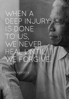 When a deep injury is done to us, we never heal until we forgive. #nelsonmandela #forgiven #iforgiveyou