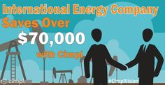 In international energy company saves over $70,000 with Cimpl!