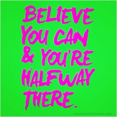 """BELIEVE you can & you're halfway there."" ~Anon #quote #fitness #motivation"