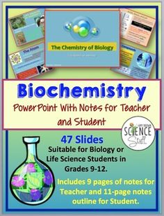 Biochemistry The Chemistry of Biology Powerpoint and Notes. Covers atoms, molecules, bonding, properties of water, organic compounds, carbohydrates, ;lipids, proteins,