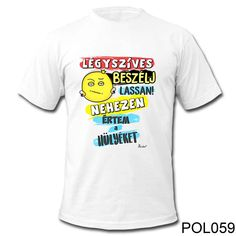 Vicces Feliratú Pólók. Vicces Ajándékok. Screen Printing, Haha, Funny, Mens Tops, T Shirt, Gift Ideas, Random, Birthday, Projects