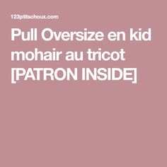 Pull Oversize en kid mohair au tricot [PATRON INSIDE]
