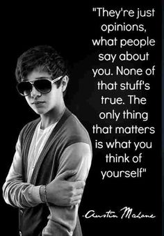 they're just apirlons what  people say about you. none a that stuff's true. lne only thing that matters is  what you think at you ''se  Austin  mahone