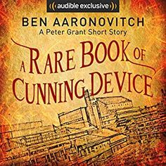 A Rare Book of Cunning Device by Ben Aaronovitch, read by Kobna Holdbrook-Smith. Excellent short story. LOVE this series to bits.