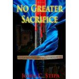 No Greater Sacrifice (Paperback)By John C. Stipa