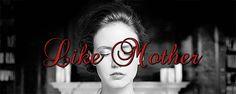 Like Mother...<3