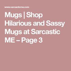 Mugs   Shop Hilarious and Sassy Mugs at Sarcastic ME – Page 3