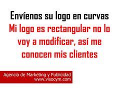 Envíenos su logo en curvas. Mi logo es rectangular no lo voy a modificar, así me conocen mis clientes www.visocym.com