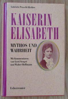 Kaiserin Elisabeth * Mythos und Wahrheit * Gabriele Praschl-Bichler 1996