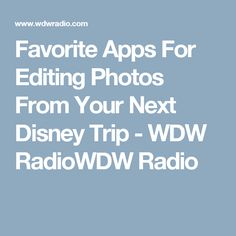 Favorite Apps For Editing Photos From Your Next Disney Trip - WDW RadioWDW Radio