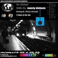 """Every Tuesday """"It' s Global"""" ( 2 hours Tech House Session ) We deliver an interactive user friendly music based media station via the Internet bringing all areas of our communities together. We play a mixture of all aspects of quality House music Dj Nasty deluxe www.confettidigit... Start : United Kingdom 20.00 - 22.00 o' clock European time 21.00 - 23.00 o' clock"""