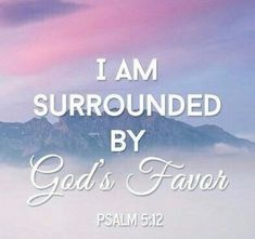 I am Surrounded by God's Favor - His Grace is awesome!!!